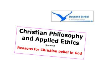 Christian Philosophy and Applied Ethics Brockwell Reasons for Christian belief in God