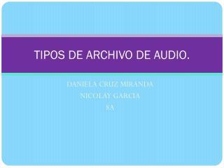 TIPOS DE ARCHIVO DE AUDIO.