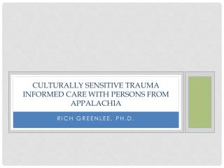 Culturally sensitive trauma informed care with persons from  appalachia