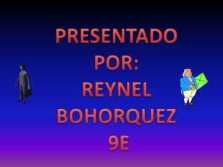 PRESENTADO POR:  REYNEL BOHORQUEZ  9E