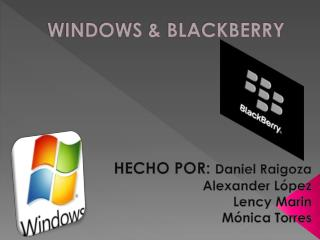 WINDOWS & BLACKBERRY