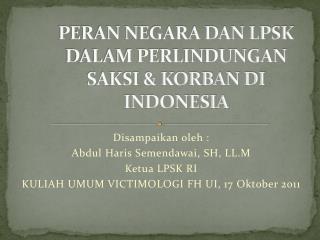 PERAN NEGARA DAN LPSK DALAM PERLINDUNGAN SAKSI & KORBAN DI INDONESIA
