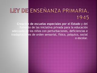 LEY DE ENSE�ANZA PRIMARIA. 1945