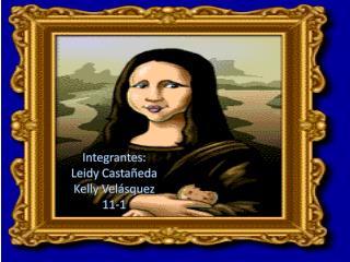 Integrantes: Leidy Castañeda Kelly Velásquez 11-1