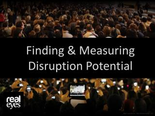 Finding  &  Measuring Disruption Potential