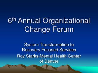 6 th  Annual Organizational Change Forum