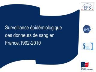 Surveillance �pid�miologique  des donneurs de sang en France,1992-2010