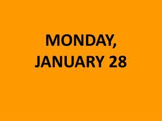 MONDAY, JANUARY 28