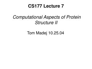 CS177 Lecture 7 Computational Aspects of Protein Structure II