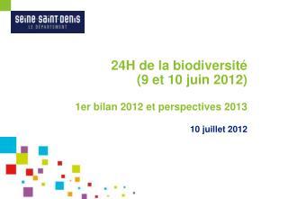 24H de la biodiversité (9 et 10 juin 2012) 1er bilan 2012 et perspectives 2013 10 juillet 2012