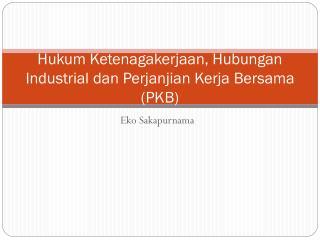 Hukum Ketenagakerjaan, Hubungan Industrial dan Perjanjian Kerja Bersama (PKB)