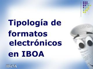 Tipología de  formatos electrónicos   en IBOA