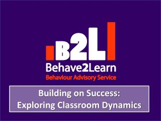 Building on Success:  Exploring Classroom Dynamics