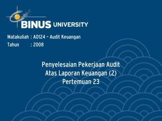 Penyelesaian Pekerjaan Audit  Atas Laporan Keuangan (2) Pertemuan 23