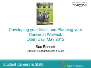 Developing your Skills and Planning your Career at Warwick  Open Day,  May 2012