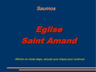 Eglise    Saint Amand  Afficher en mode diapo, écouter puis cliquer pour continuer