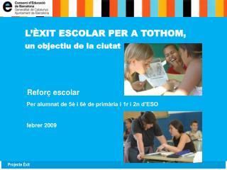 L'ÈXIT ESCOLAR PER A TOTHOM, un objectiu de la ciutat  Reforç escolar
