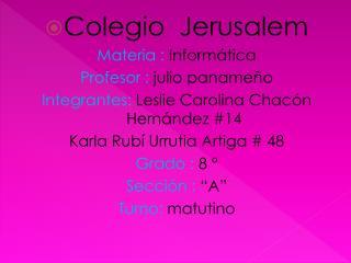 Colegio   Jerusalem  Materia :  Informática Profesor :  julio panameño