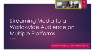Streaming Media to a World-wide Audience  on  Multiple Platforms