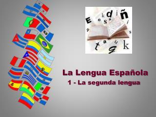 La Lengua  Española 1 - La segunda lengua
