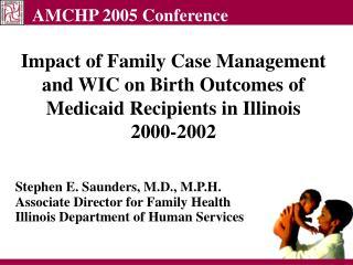Stephen E. Saunders, M.D., M.P.H. Associate Director for Family Health