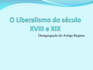 O Liberalismo do século XVIII e XIX