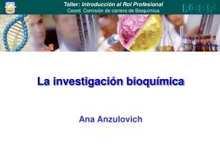 La investigación bioquímica Ana Anzulovich