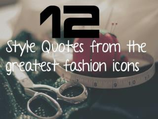 12 Style Quotes From The Greatest Fashion Icons