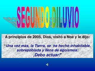 A principios de 2005, Dios, visitó a Noé y le dijo: