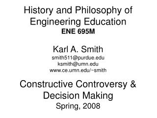 History and Philosophy of Engineering Education ENE 695M Karl A. Smith smith511@purdue
