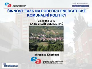 ČINNOST EAZK NA PODPORU ENERGETICKÉ KOMUNÁLNÍ POLITIKY 28. ledna 2010  XX.SEMINÁŘ ENERGETIKŮ