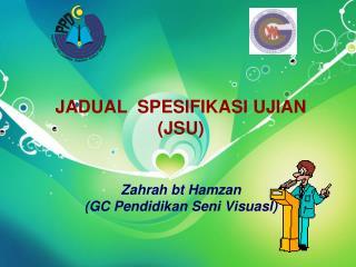 JADUAL  SPESIFIKASI UJIAN (JSU) Zahrah bt Hamzan (GC Pendidikan Seni Visuasl)