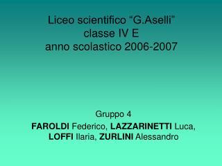 """Liceo scientifico """"G.Aselli"""" classe IV E anno scolastico 2006-2007"""