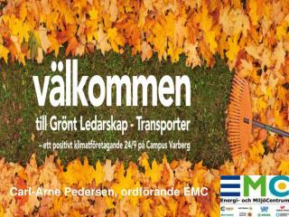 Grönt ledarskap och transporter 2009-09-24 Carl-Arne Pedersen, ordförande EMC