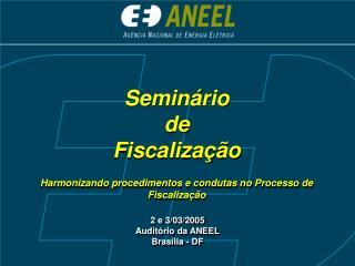 Seminário de Fiscalização Harmonizando procedimentos e condutas no Processo de Fiscalização