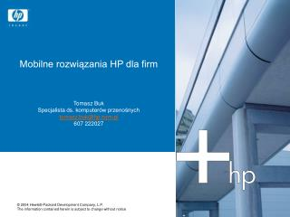 Mobilne rozwiązania HP dla firm Tomasz Buk Specjalista ds. komputerów przenośnych