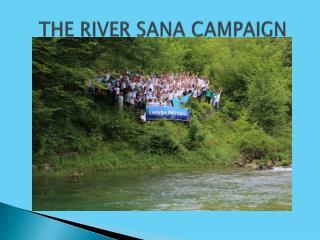 THE RIVER SANA CAMPAIGN