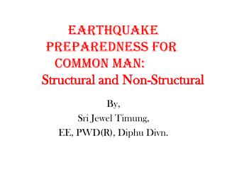 Earthquake Preparedness for common Man: 		 Structural and Non-Structural