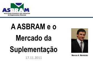A ASBRAM e o  M ercado  da  Suplementação 17.11.2011