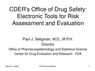 CDER's Office of Drug Safety:  Electronic Tools for Risk Assessment and Evaluation