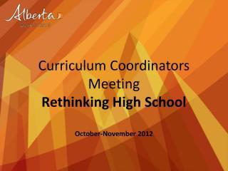 Curriculum Coordinators Meeting Rethinking High School October-November 2012