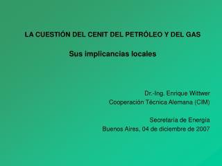 LA CUESTIÓN DEL CENIT DEL PETRÓLEO Y DEL GAS Sus implicancias locales
