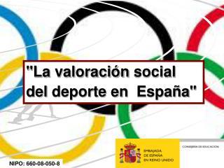 """""""La  valoración  social           del  deporte  en   España """""""