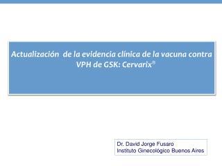 Actualización  de la evidencia clínica de la vacuna contra VPH de GSK: Cervarix ®