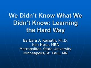 We Didn't Know What We Didn't Know: Learning the Hard Way