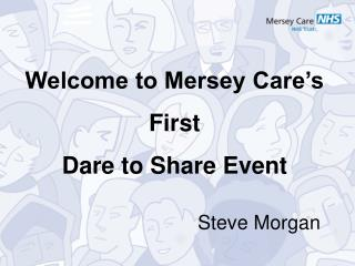 Welcome to Mersey Care's First  Dare to Share Event
