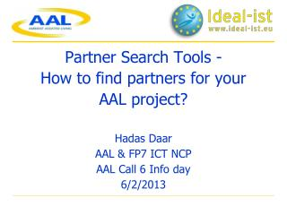 Partner  Search  T ools  - How to find partners  for  your  AAL project? Hadas Daar