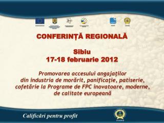 CONFERIN?? REGIONAL? Sibiu 17-18  februarie  201 2