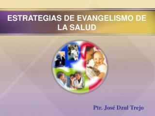ESTRATEGIAS DE EVANGELISMO DE LA SALUD