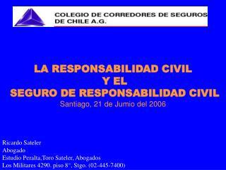 LA RESPONSABILIDAD CIVIL  Y EL  SEGURO DE RESPONSABILIDAD CIVIL Santiago, 21 de Jumio del 2006